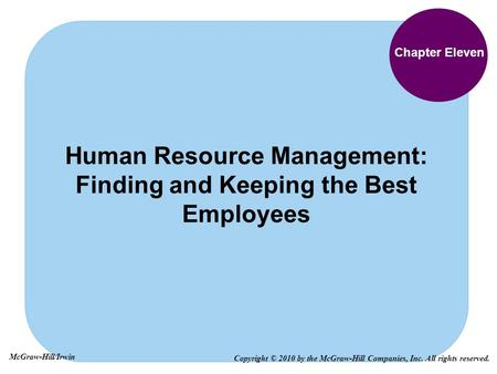 Chapter Eleven Human Resource Management: Finding and Keeping the Best Employees Copyright © 2010 by the McGraw-Hill Companies, Inc. All rights reserved.