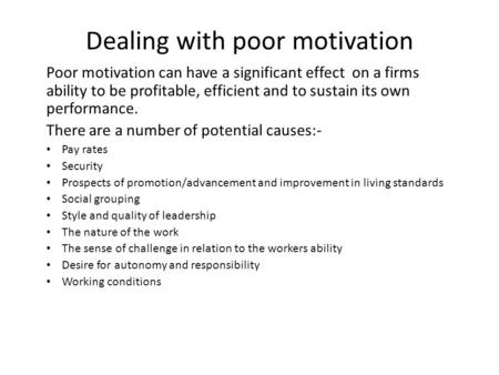 Dealing with poor motivation Poor motivation can have a significant effect on a firms ability to be profitable, efficient and to sustain its own performance.