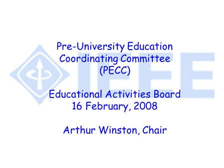 Pre-University Education Coordinating Committee (PECC) Educational Activities Board 16 February, 2008 Arthur Winston, Chair.