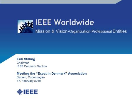 "IEEE Worldwide Mission & Vision- Organization-Professional Entities Erik Stilling Chairman IEEE Denmark Section Meeting the ""Expat in Denmark"" Association."