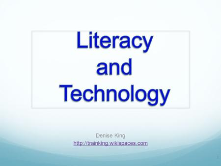 Denise King  1. Literacy Literacy Skills: Alphabet recognition and sound Reading sight words Decoding skills Understanding.