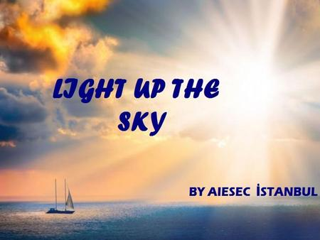 Light Up The Sky is a social responsibility project which is hold by AIESEC İstanbul. International students will work closely with the kids from different.
