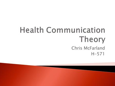 Chris McFarland H-571. National Cancer Institute (p.29-33)  Communication Theory  Media Effects  Agenda Setting  New Communication Technologies Health.