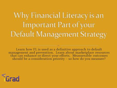 Learn how FL is used as a definitive approach to default management and prevention. Learn about marketplace resources that can enhance or direct your efforts.