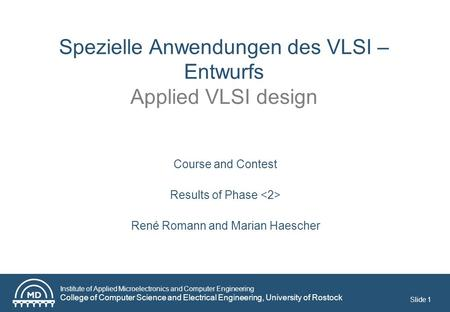Institute of Applied Microelectronics and Computer Engineering College of Computer Science and Electrical Engineering, University of Rostock Slide 1 Spezielle.