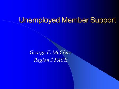 Unemployed Member Support George F. McClure Region 3 PACE.