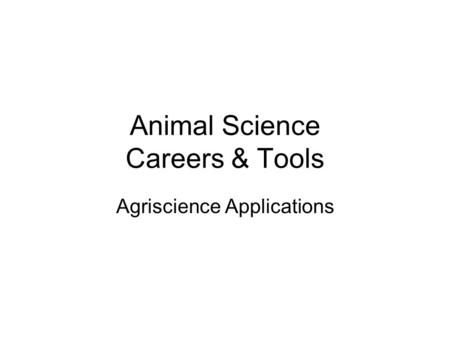 Animal Science Careers & Tools Agriscience Applications.