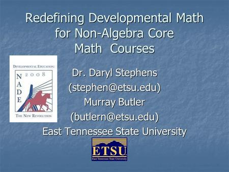 Redefining Developmental Math for Non-Algebra Core Math Courses Dr. Daryl Stephens Murray Butler East Tennessee State.