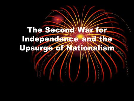 The Second War for Independence and the Upsurge of Nationalism.