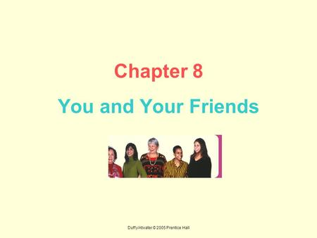 Duffy/Atwater © 2005 Prentice Hall Chapter 8 You and Your Friends.