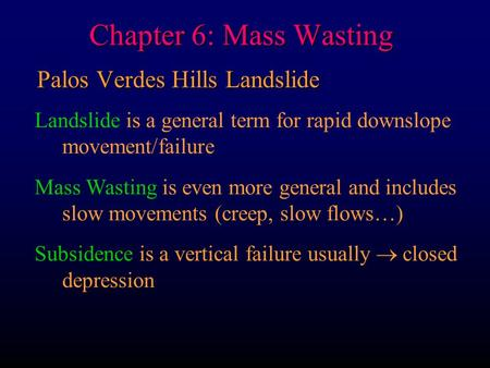 Chapter 6: Mass Wasting Palos Verdes Hills Landslide Landslide is a general term for rapid downslope movement/failure Mass Wasting is even more general.