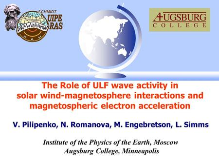 The Role of ULF wave activity in solar wind-magnetosphere interactions and magnetospheric electron acceleration V. Pilipenko, N. Romanova, M. Engebretson,