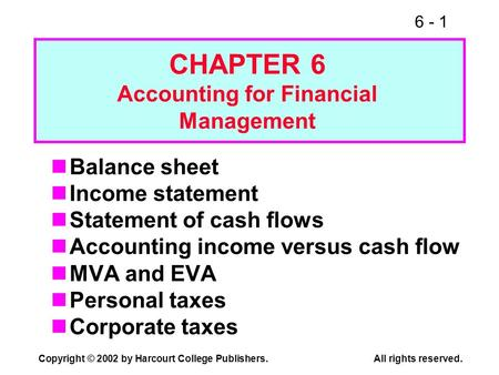 6 - 1 Copyright © 2002 by Harcourt College Publishers.All rights reserved. Balance sheet Income statement Statement of cash flows Accounting income versus.