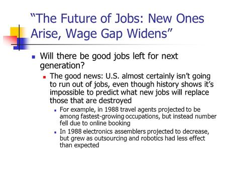 """The Future of Jobs: New Ones Arise, Wage Gap Widens"" Will there be good jobs left for next generation? The good news: U.S. almost certainly isn't going."