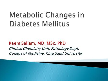 Reem Sallam, MD, MSc. PhD Clinical Chemistry Unit, Pathology Dept. College of Medicine, King Saud University.