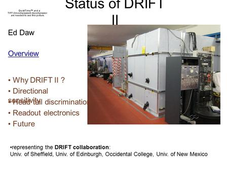 Status of DRIFT II Ed Daw representing the DRIFT collaboration: Univ. of Sheffield, Univ. of Edinburgh, Occidental College, Univ. of New Mexico Overview.