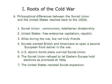 A. Philosophical differences between the Soviet Union and the United States reached back to the 1920s. 1. Soviet Union: communism, totalitarian dictatorship.