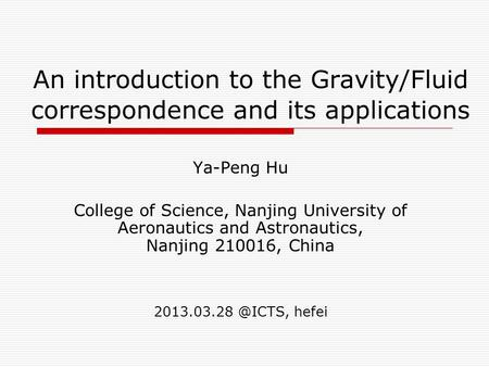 An introduction to the Gravity/Fluid correspondence and its applications Ya-Peng Hu College of Science, Nanjing University of Aeronautics and Astronautics,