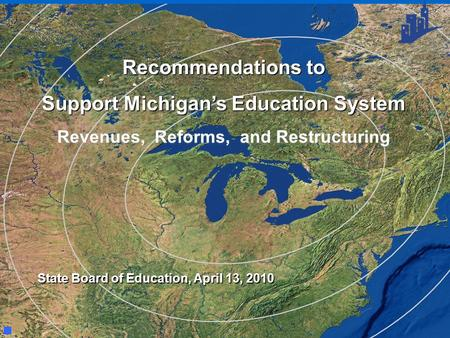 Recommendations to Support Michigan's Education System Revenues, Reforms, and Restructuring Recommendations to Support Michigan's Education System Revenues,