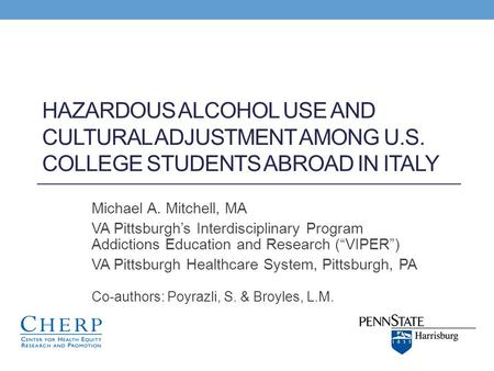 HAZARDOUS ALCOHOL USE AND CULTURAL ADJUSTMENT AMONG U.S. COLLEGE STUDENTS ABROAD IN ITALY Michael A. Mitchell, MA VA Pittsburgh's Interdisciplinary Program.