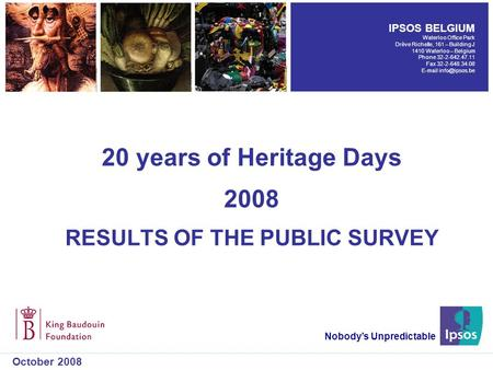 20 years of Heritage Days 2008 RESULTS OF THE PUBLIC SURVEY Nobody's Unpredictable October 2008 IPSOS BELGIUM Waterloo Office Park Drève Richelle, 161.