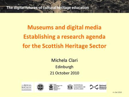 The digital futures of cultural heritage education m clari 2010 Museums and digital media Establishing a research agenda for the Scottish Heritage Sector.