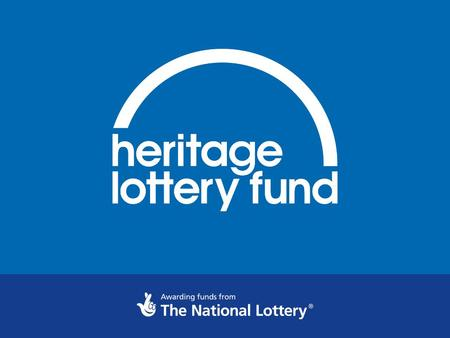 Heritage Lottery Fund North East A lasting difference for heritage, people and communities.