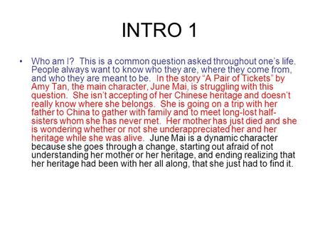 INTRO 1 Who am I? This is a common question asked throughout one's life. People always want to know who they are, where they come from, and who they are.