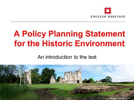 A Policy Planning Statement for the Historic Environment An introduction to the text Minster Lovell Hall, Oxon.