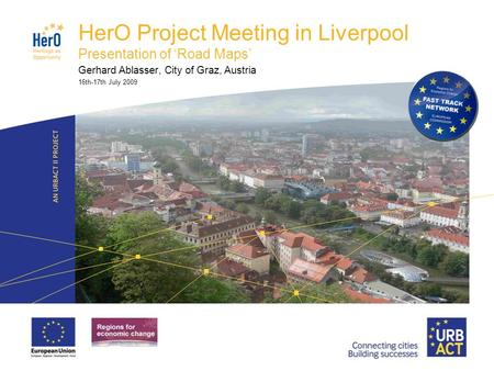 LOGO PROJECT HerO Project Meeting in Liverpool Presentation of 'Road Maps' Gerhard Ablasser, City of Graz, Austria 16th-17th July 2009.