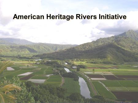 American Heritage Rivers Initiative. BACKGROUND Objective: Recognize and support local efforts to restore and protect America's rivers and their communities: