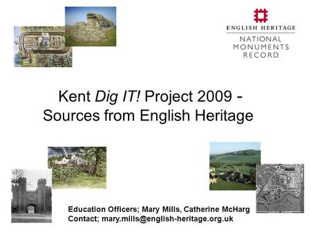 Kent Dig IT! Project 2009 - Sources from English Heritage Education Officers; Mary Mills, Catherine McHarg Contact;