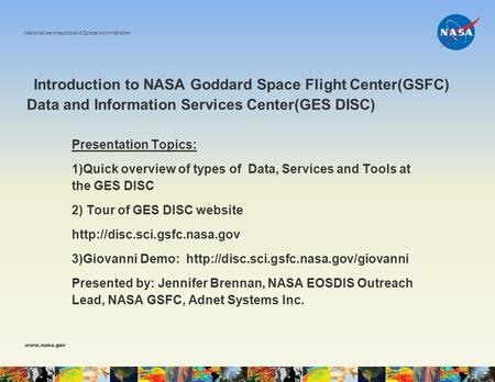 Introduction to NASA Goddard Space Flight Center(GSFC) Data and Information Services Center(GES DISC) National Aeronautics and Space Administration www.nasa.gov.