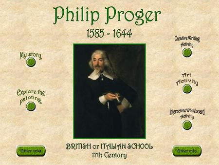 Other info.Other links.. My name is PHILIP PROGER, I was born in 1585 and I am the son of WILLIAM PROGER who was Member of Parliament for Monmouthshire.