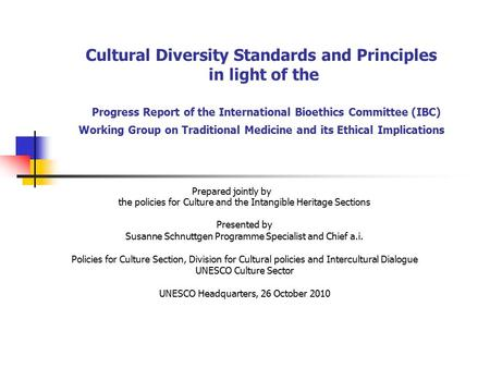 Cultural Diversity Standards and Principles in light of the Progress Report of the International Bioethics Committee (IBC) Working Group on Traditional.