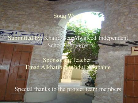 Souq Waqif Submitted by: Khalid Ben Alwaleed Independent School For Boys Sponsoring Teacher: Emad Alkhatib & Abdulla Sabahie Special thanks to the project.