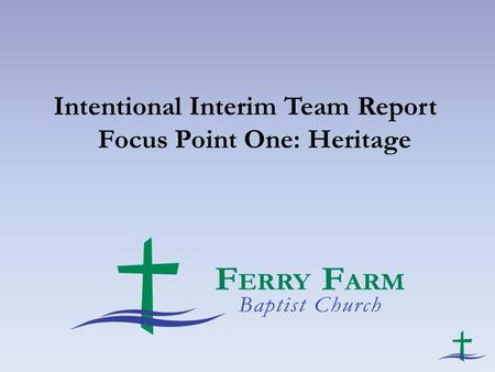 Intentional Interim Team Report Focus Point One: Heritage.