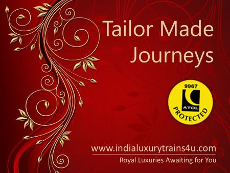 Tailor Made Journeys Royal Luxuries Awaiting for You www.indialuxurytrains4u.com.
