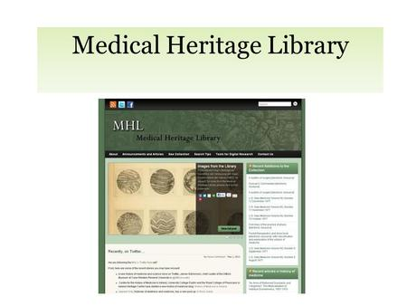 Medical Heritage Library. Mission Content-centered digital community Supporting research, education, dialog History of medicine contributing to understanding.