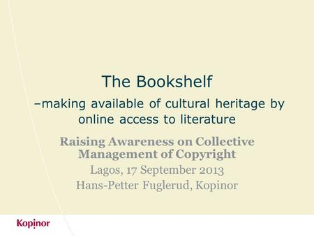 The Bookshelf –making available of cultural heritage by online access to literature Raising Awareness on Collective Management of Copyright Lagos, 17 September.
