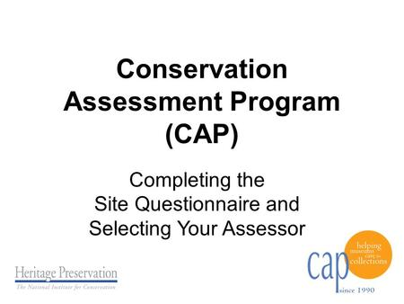 Conservation Assessment Program (CAP) Completing the Site Questionnaire and Selecting Your Assessor.