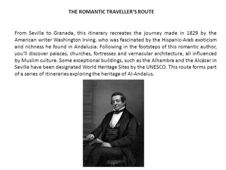 THE ROMANTIC TRAVELLER'S ROUTE From Seville to Granada, this itinerary recreates the journey made in 1829 by the American writer Washington Irving, who.
