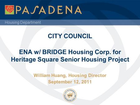 Housing Department CITY COUNCIL ENA w/ BRIDGE Housing Corp. for Heritage Square Senior Housing Project William Huang, Housing Director September 12, 2011.