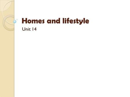 Homes and lifestyle Unit 14. speaking How important to you is your home? Is it important to you that your home is attractively designed and decorated?