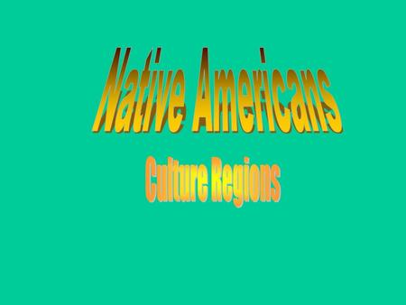 The Native Americans lived in 11 different culture regions (areas) throughout North and South America Culture Region: an area in which people share.