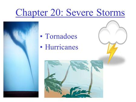 Chapter 20: Severe Storms Tornadoes Hurricanes. Hurricanes!!