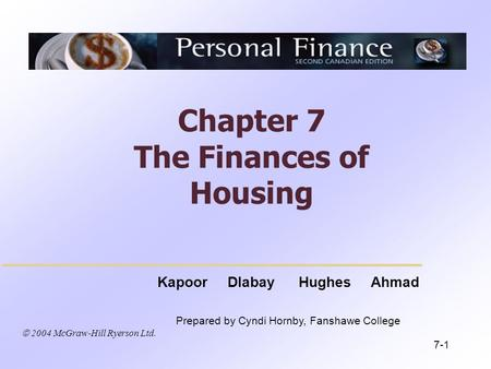  2004 McGraw-Hill Ryerson Ltd. Kapoor Dlabay Hughes Ahmad Prepared by Cyndi Hornby, Fanshawe College Chapter 7 The Finances of Housing 7-1.