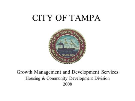CITY OF TAMPA Growth Management and Development Services Housing & Community Development Division 2008.