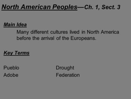North American Peoples— Ch. 1, Sect. 3 Main Idea Many different cultures lived in North America before the arrival of the Europeans. Key Terms PuebloDrought.