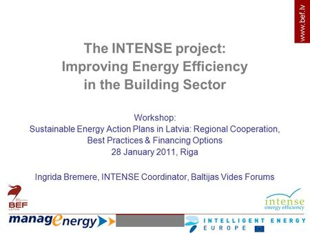 Www.bef.lv The INTENSE project: Improving Energy Efficiency in the Building Sector Workshop: Sustainable Energy Action Plans in Latvia: Regional Cooperation,
